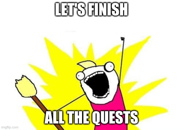 Finish all the quests!